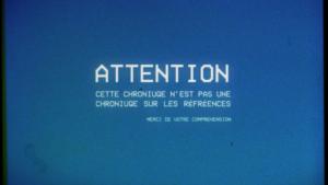 """Vignette de la chronique """"Cette chroniuqe n'est pas une chroniuqe sur les réfréences""""."""